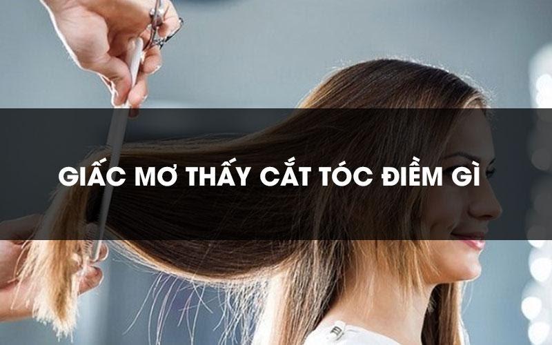 Mơ thấy cắt tóc là điềm gì?